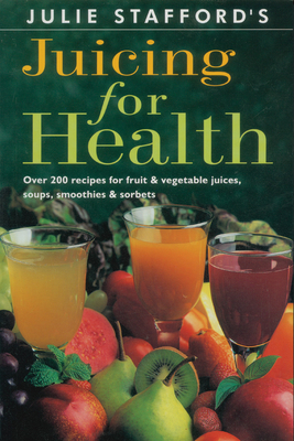 Juicing for Health - Stafford, Julie