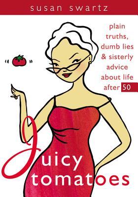 Juicy Tomatoes - Swartz, Susan