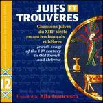 Juifs et trouv�res: Chansons juives du XIIe si�cle an ancien fran�ais et h�breu