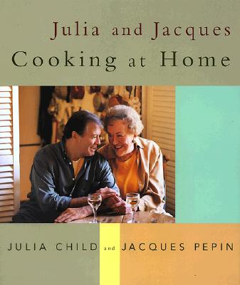 Julia and Jacques Cooking at Home - Child, Julia, and Pepin, Jacques
