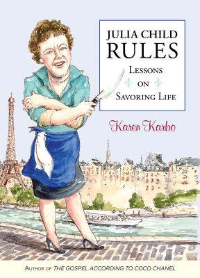 Julia Child Rules: Lessons on Savoring Life - Karbo, Karen
