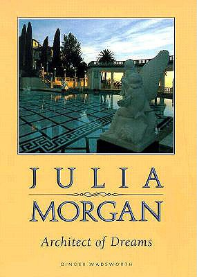 Julia Morgan, Architect of Dreams - Wadsworth, Ginger