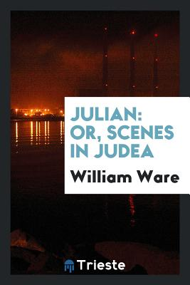Julian: Or, Scenes in Judea - Ware, William