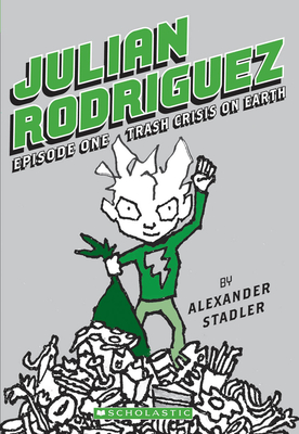 Julian Rodriguez Episode One: Trash Crisis on Earth - Stadler, Alexander