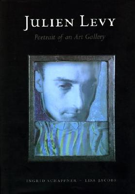 Julien Levy: Portrait of an Art Gallery - Schaffner, Ingrid (Editor), and Jacobs, Lisa (Editor)