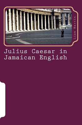 Julius Caesar in Jamaican English: Two Patois Versions of Shakespeare's Play - Martin, Liam