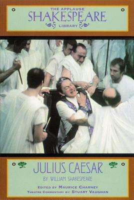 Julius Caesar: The Applause Shakespeare Library - Shakespeare, William, and Brown, John R (Editor)