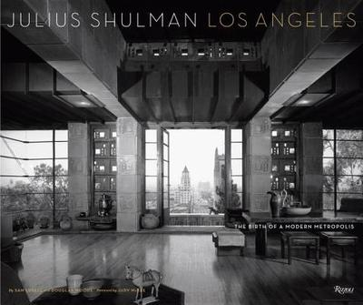 Julius Shulman Los Angeles: The Birth of a Modern Metropolis - Lubell, Sam, and Woods, Douglas