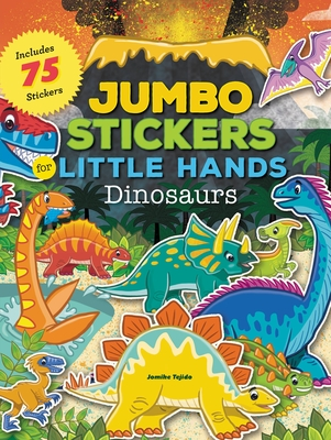 Jumbo Stickers for Little Hands: Dinosaurs: Includes 75 Stickers - Tejido, Jomike