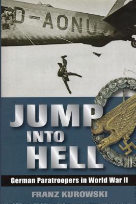 Jump Into Hell: German Paratroopers in World War II - Kurowski, Franz