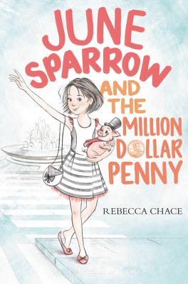 June Sparrow and the Million-Dollar Penny - Chace, Rebecca