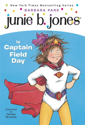 Junie B. Jones is Captain Field Day - Park, Barbara