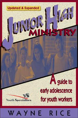 Junior High Ministry: A Guide to Early Adolescence for Youth Workers - Rice, Wayne