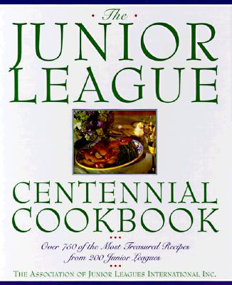 Junior League Centennial Cookbook - Association of Junior Leagues International Inc, and Junior League International