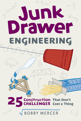 Junk Drawer Engineering: 25 Construction Challenges That Don't Cost a Thing - Mercer, Bobby