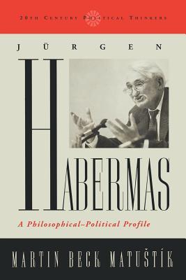 Jurgen Habermas: A Philosophical-Political Profile - Matustik, Martin Beck