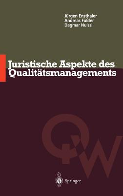 Juristische Aspekte Des Qualitatsmanagements - Ensthaler, Jurgen, and Fuler, Andreas, and Nuissl, Dagmar