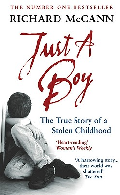 Just a Boy: The True Story of a Stolen Childhood - McCann, Richard