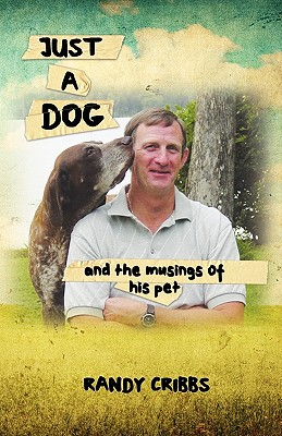 Just a Dog and the Musings of His Pet - Cribbs, Wayne Randall