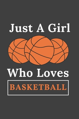 Just A Girl Who Loves Basketball. composition notebook Blank Lined Journal: Funny basketball Notebook, sports coach Journal Wide Ruled Paper College Lined Pages Book For Writing and Taking Notes, gift ideas for Girls, School College Students - Basketball Notebook, I Love