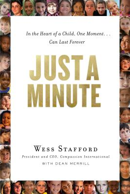 Just a Minute: In the Heart of a Child, One Moment ... Can Last Forever. - Stafford, Wess, Dr.