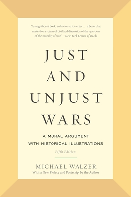 Just and Unjust Wars: A Moral Argument with Historical Illustrations - Walzer, Michael