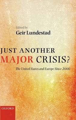 Just Another Major Crisis?: The United States and Europe Since 2000 - Lundestad, Geir (Editor)