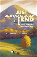 Just Around the Bend: Survival and Revival in Southern Banjo Sounds [Mike Seeger's Last
