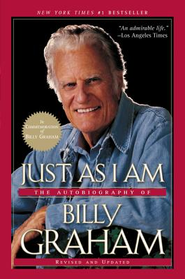 Just as I Am: The Autobiography of Billy Graham - Graham, Billy