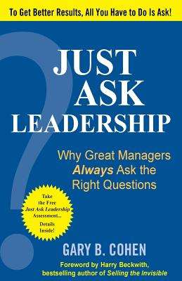 Just Ask Leadership: Why Great Managers Always Ask the Right Questions - Cohen, Gary B
