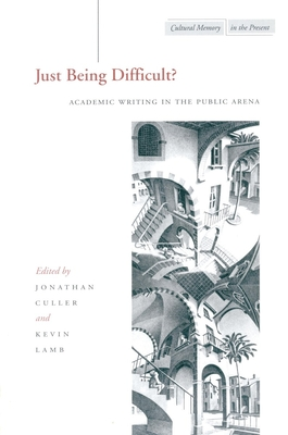Just Being Difficult?: Academic Writing in the Public Arena - Redfield, Marc D, and Culler, Jonathan, and Lamb, Kevin