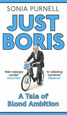 Just Boris: A Tale of Blond Ambition - A Biography of Boris Johnson - Purnell, Sonia