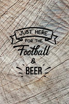 Just Here for the Football and Beer: Blank Journal and Football Notebook, Lined Pages, For Work or Home, To Do List, Fanbook, Planning, Strategy and Skills, Tan Texture - Press, Action Book
