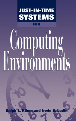 Just-In-Time Systems for Computing Environments - Kliem, Ralph L, and Ludin, Irwin S