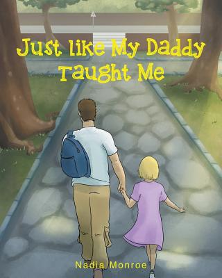Just Like My Daddy Taught Me - Monroe, Nadia
