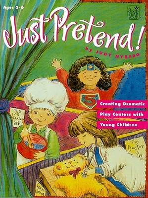 Just Pretend!: Creating Dramatic Play Centers with Young Children - Nyberg, Judy