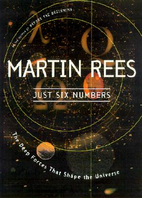 Just Six Numbers: The Deep Forces That Shape the Universe - Rees, Martin, Sir