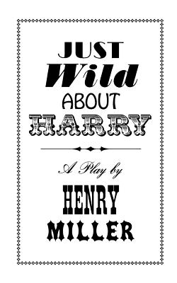 Just Wild about Harry: A Melo-Melo in Seven Scenes - Miller, Henry