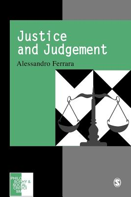 Justice and Judgement: The Rise and the Prospect of the Judgement Model in Contemporary Political Philosophy - Ferrara, Alessandro