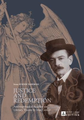 Justice and Redemption: Anthropological Realities and Literary Visions by Ivan Cankar - Nabergoj, Irena Avsenik