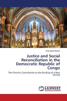 Justice and Social Reconciliation in the Democratic Republic of Congo - Moka-Mubelo, Willy
