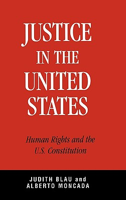 Justice in the United States: Human Rights and the Constitution - Blau, Judith, and Moncada, Alberto