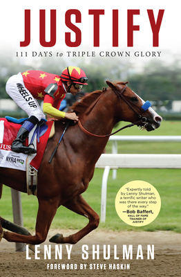 Justify: 111 Days to Triple Crown Glory - Shulman, Lenny, and Haskin, Steve (Foreword by)