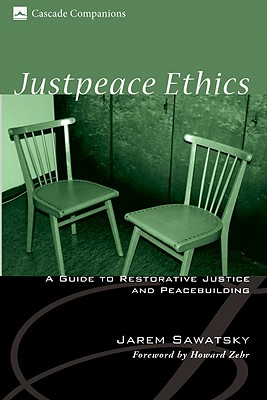 Justpeace Ethics: A Guide to Restorative Justice and Peacebuilding - Sawatsky, Jarem, and Zehr, Howard (Foreword by)