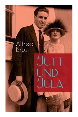 Jutt und Jula: Geschichte einer jungen Liebe - Brust, Alfred