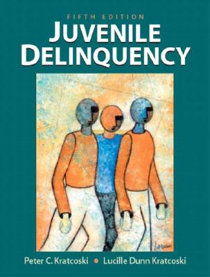Juvenile Delinquency - Kratcoski, Lucille Dunn, and Kratcoski, Peter C