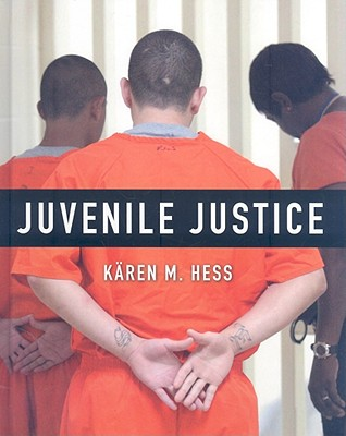 Juvenile Justice - Hess, Karen M, and Orthmann, Christine Hess (Contributions by)
