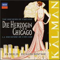 Kálmán: Die Herzogin von Chigago - Brett Polegato (vocals); Christian Gaul (vocals); Deborah Riedel (vocals); Egbert Junghanns (vocals);...