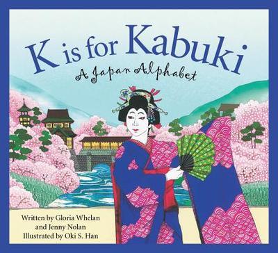 K Is for Kabuki: A Japan Alphabet - Whelan, Gloria, and Nolan, Jenny