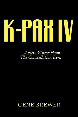 K-Pax IV: A New Visitor from the Constellation Lyra - Brewer, Gene, Dr.